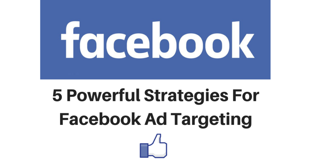 5 Powerful Strategies For Facebook Ad Targeting